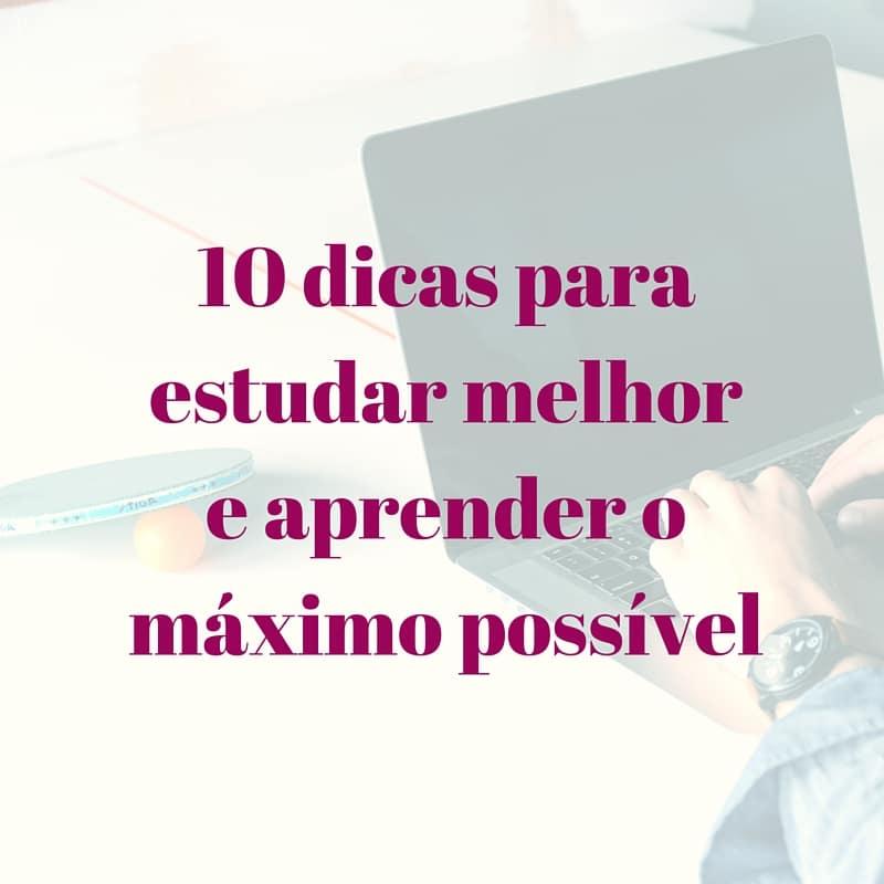 10 dicas para estudar melhor e aprender o máximo possível