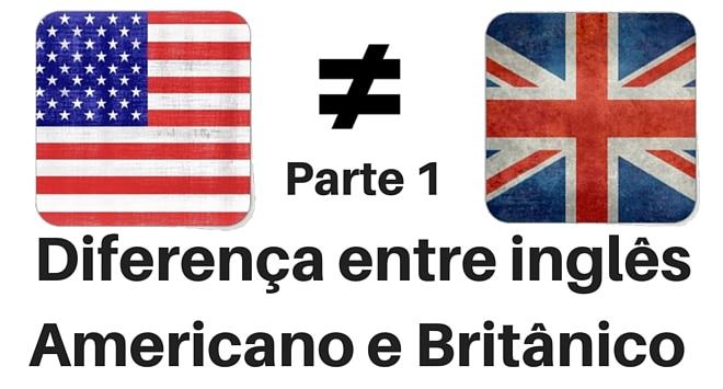Diferenca entre ingles americano e britanico ortografia vocabulario destaque