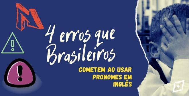 4 Erros que brasileiros cometem ao usar os pronomes em inglês