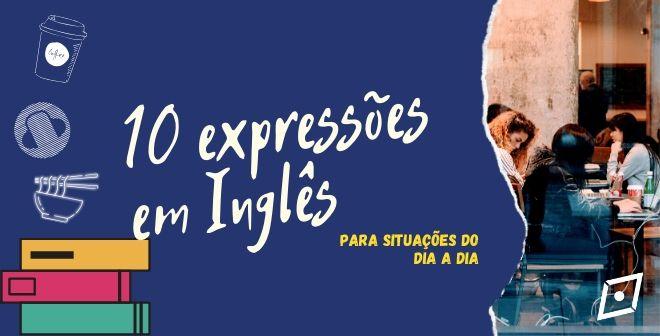 10 expressões em inglês essenciais para situações do dia a dia