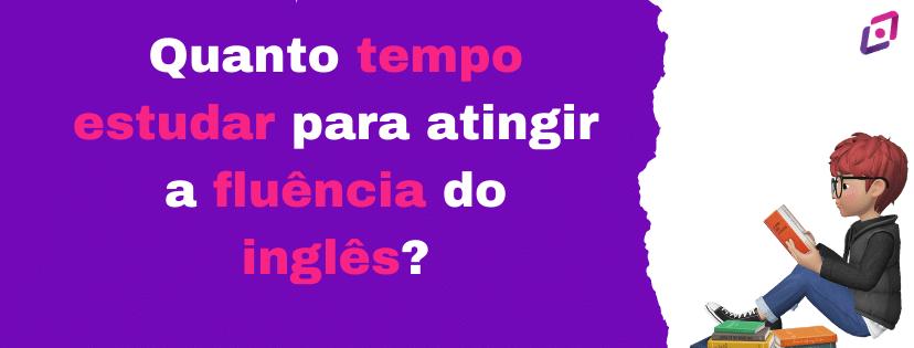 quanto-tempo-estudar-para-atingir-a-fluencia-do-ingles-capa
